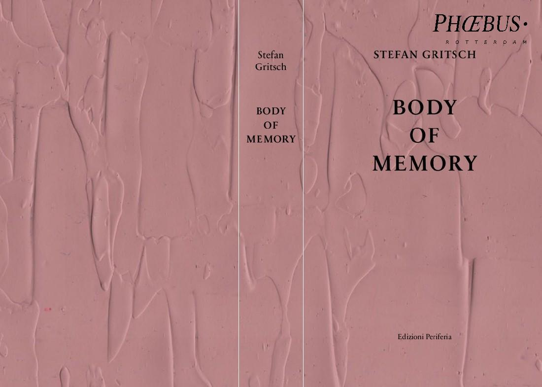 'Body of Memory', 2016, soft cover, 3.5 x 12,5 x 20,4 cm, 504 pp., preface, essay 'Venedig und ein blaues Zimmer in Rotterdam', ‎epilogue and photos: Stefan Gritsch, texts in German, English, Dutch, Edizioni Periferia 2016, ISBN 978-3-906016-58-0. PHŒBUS•Rotterdam